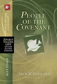 People of the Covenant: Spirit Filled Life Study Guide Series: God's New Covenant for Today  -     Edited By: Jack Hayford     By: Jack Hayford(Ed.)