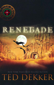 Renegade, The Lost Books #3  -              By: Ted Dekker