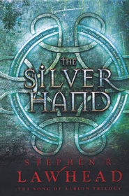 The Silver Hand, Song of Albion Series #2   -     By: Stephen Lawhead