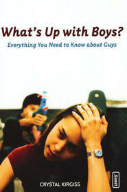 What's Up with Boys? Everything You Need to Know About Guys    -     By: Crystal Kirgiss