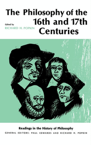 The Philosophy of the Sixteenth and Seventeenth Centuries  -     By: Richard Popkin