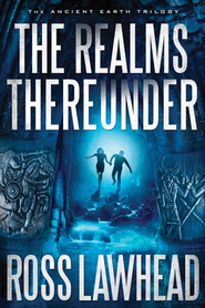 The Realms Thereunder, The Ancient Earth Trilogy #1   -     By: Ross Lawhead
