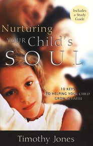 Nurturing Your Child's Soul: 10 Keys to Helping Your Child Grow in Faith - eBook  -     By: Timothy Jones, Jill Zuck-Jones