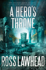 A Hero's Throne, The Ancient Earth Trilogy Series #2   -              By: Ross Lawhead