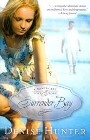 Surrender Bay - A Nantucket Love Story, #1  -              By: Denise Hunter