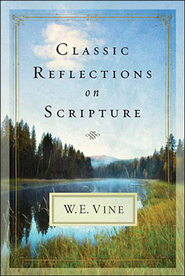 Classic Reflections on Scripture from W E Vine  -     By: W.E. Vine