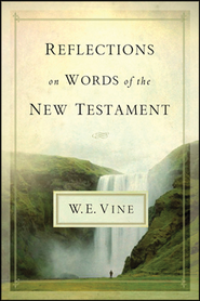 Reflections on Words of the New Testament  -     By: W.E. Vine