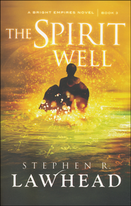 The Spirit Well, Bright Empires Series #3   -              By: Stephen Lawhead