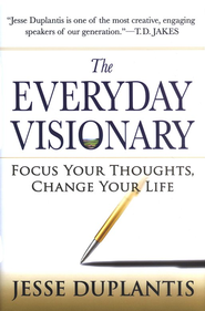 The Everyday Visionary: Focus Your Thoughts, Change Your Life  -     By: Jesse Duplantis