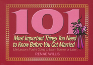 101 Most Important Things You Need to Know Before You Get Married  -              By: Renae Willis
