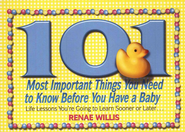 101 Most Important Things You Need to Know Before You Have a Baby  -     By: Renae Willis