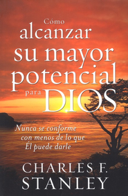 Cómo Alcanzar Su Mayor Potencial Para Dios  (How to Reach Your Full Potential for God)   -     By: Charles F. Stanley