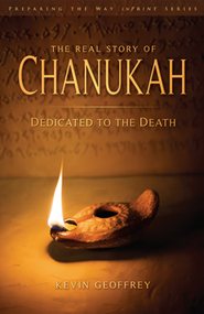 The Real Story of Chanukah: Dedicated to the Death- A Messianic Jewish Exhortation  -     By: Kevin Geoffrey