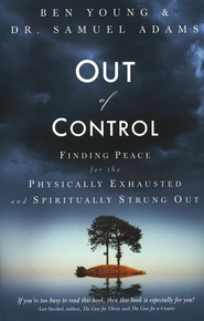 Out of Control: Finding Peace for the Physically Exhausted and Spiritually Strung Out - eBook  -     By: Ben Young, Dr. Samuel Adams