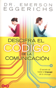 Descifre el Codigo de la Comunicacion (Cracking the Communication Code)  -     By: Dr. Emerson Eggerichs