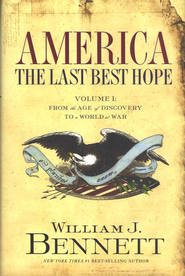 America: The Last Best Hope, Volume 1  -              By: William J. Bennett