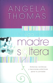 Mi Vida Como Madre Soltera  (My Single Mom Life)  -     By: Angela Thomas