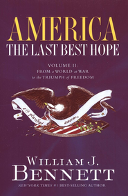 America The Last Best Hope, Volume II: From a World at War to the Triumph of Freedom  -     By: William J. Bennett