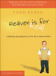 Heaven is For Real, Conversation Guide  -              By: Todd Burpo