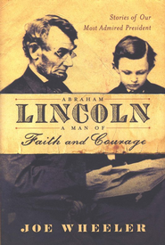 Abraham Lincoln: A Man of Faith, Courage, and Integrity  -              By: Joe Wheeler