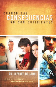 Cuando Las Consecuencias No Son Suficientes  (When Consequences Are Not Enough)    -     By: Jeffrey De Leon