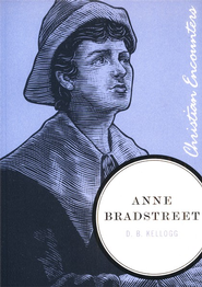 Anne Bradstreet: Christian Encounters Series    -     By: D.B. Kellogg