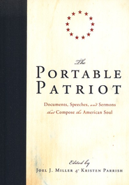 The Portable Patriot: Documents, Speeches, and Sermons  That Compose the American Soul  -     Edited By: Joel J. Miller, Kristen Parrish     By: Edited by Joel J. Miller & Kristen Parrish