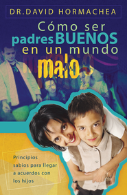 Padres Buenos en un Mundo Malo (Being Good Parents in a Bad World) - eBook  -     By: David Hormachea