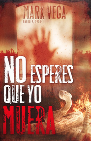 No Esperes Que Yo Muera  (Don't Wait for me to Die)  -     By: Mark Vega