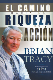 El Camino Hacia La Riqueza En Accion, The Way to Wealth in Action  -     By: Brian Tracy