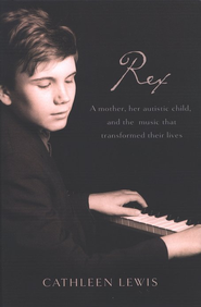Rex: A Mother, Her Autistic Child, and the Music That Transformed Their Lives  -              By: Cathleen Lewis