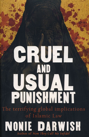 Cruel and Usual Punishment: The Terrifying Global Implications of Sharia Law  -     By: Nonie Darwish