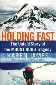 Holding Fast: The Untold Story of the Mount Hood Tragedy  -     By: Karen James