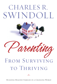 Parenting: From Surviving to Thriving: Building Healthy Families in a Changing World - eBook  -     By: Charles R. Swindoll