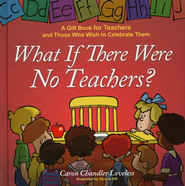 What If There Were No Teachers?  -     By: Caron Chandler Loveless