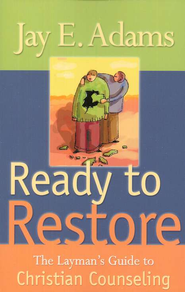 Ready to Restore: The Layman's Guide to Christian Counseling  -     By: Jay E. Adams