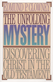 Unfolding Mystery: Discovering Christ in the Old  Testament    -              By: Edmund Clowney