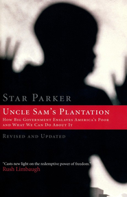 Uncle Sam's Plantation: How Big Government Enslaves America's Poor and What We Can Do About It  -              By: Star Parker