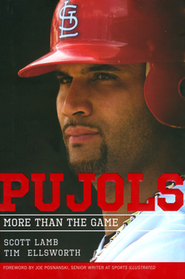 Pujols: More Than the Game   -              By: Scott Lamb & Tim Ellsworth