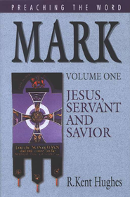 Mark, Vol. 1: Jesus, Servant and Savior (Preaching the Word)  -     By: R. Kent Hughes