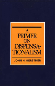 A Primer on Dispensationalism    -     By: John H. Gerstner