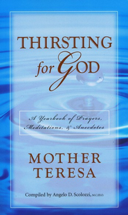 Thirsting for God: A Yearbook of Prayers and Meditations   -     Edited By: Angelo Scolozzi     By: Mother Teresa