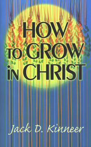 How to Grow in Christ  -     By: Jack Kinneer