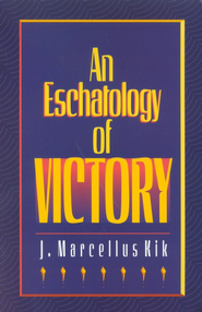 Eschatology of Victory   -              By: J. Marcellus Kik