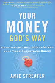 Your Money God's Way: Overcoming the 7 Money Myths That Keep Christians Broke  -     By: Amie Streater