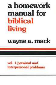 Homework Manual for Biblical Living: Personal &  Interpersonal Problems Volume 1  -     By: Wayne A. Mack