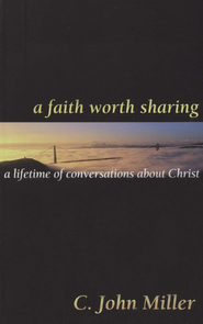 A Faith Worth Sharing: A Lifetime of Conversations   -     By: C. John Miller