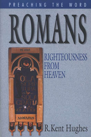 Romans: Righteousness from Heaven (Preaching the Word)  -              By: R. Kent Hughes