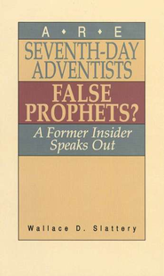 Are Seventh-Day Adventists False Prophets?   -     By: Wallace Slattery
