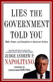 Lies the Government Told You: Myth, Power and Deception in American History  -     By: Andrew Napolitano